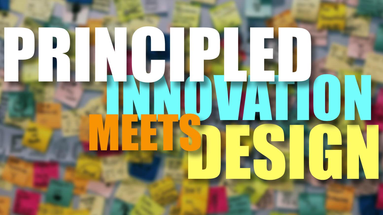 Principled Innovation meets design